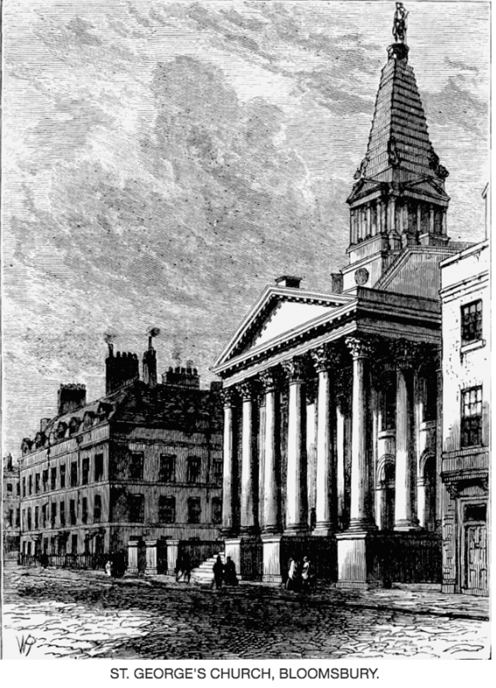 St George's Church, Bloomsbury (http://www.british-history.ac.uk/old-new-london/vol4/pp535-545)